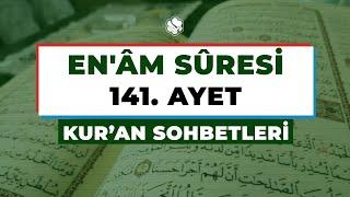 Kur'an Sohbetleri | EN'ÂM SÛRESİ 141. AYET