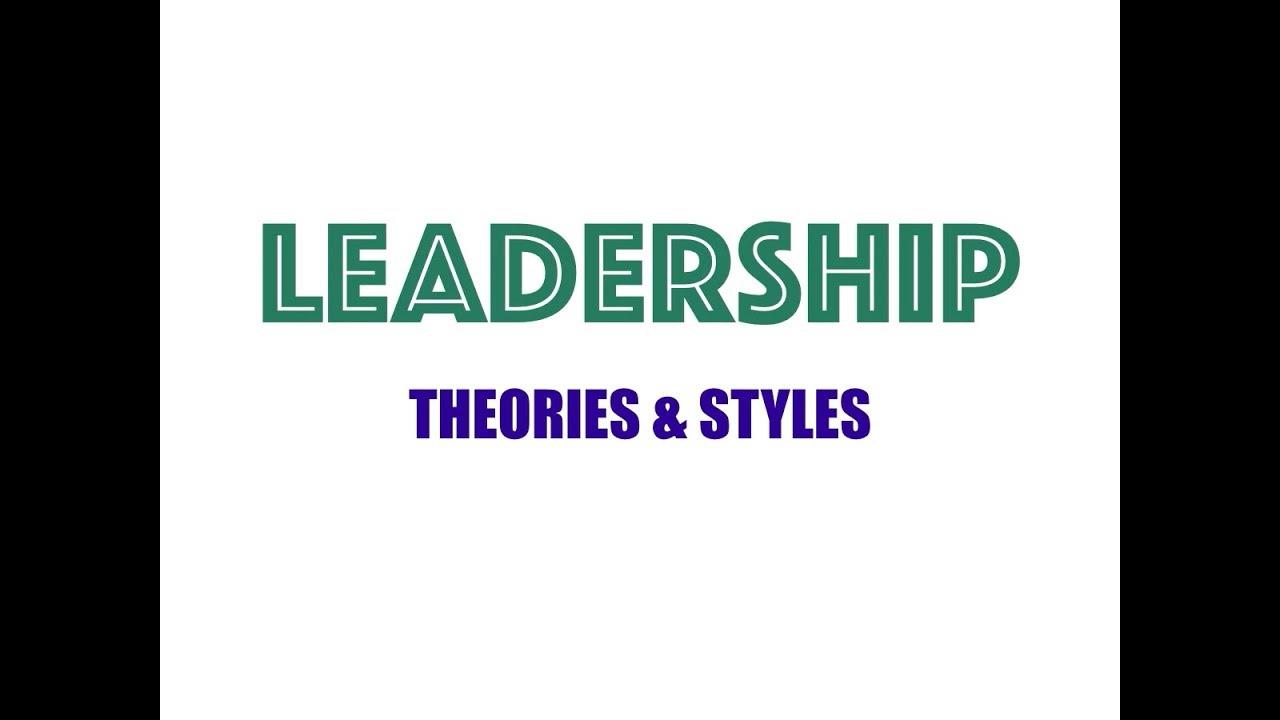 Leadership - Theories & styles