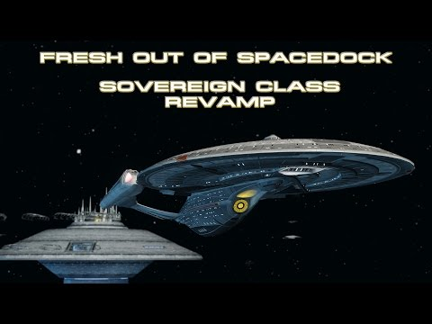 Fresh Out Of Spacedock - Sovereign Class Revamped