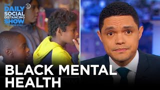 If You Don't Know, Now You Know: Mental Health Stigma in the Black Community | The Daily Show