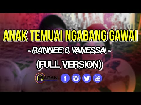 Rannee & Vanessa | Anak Temuai Ngabang Gawai (Full Version)