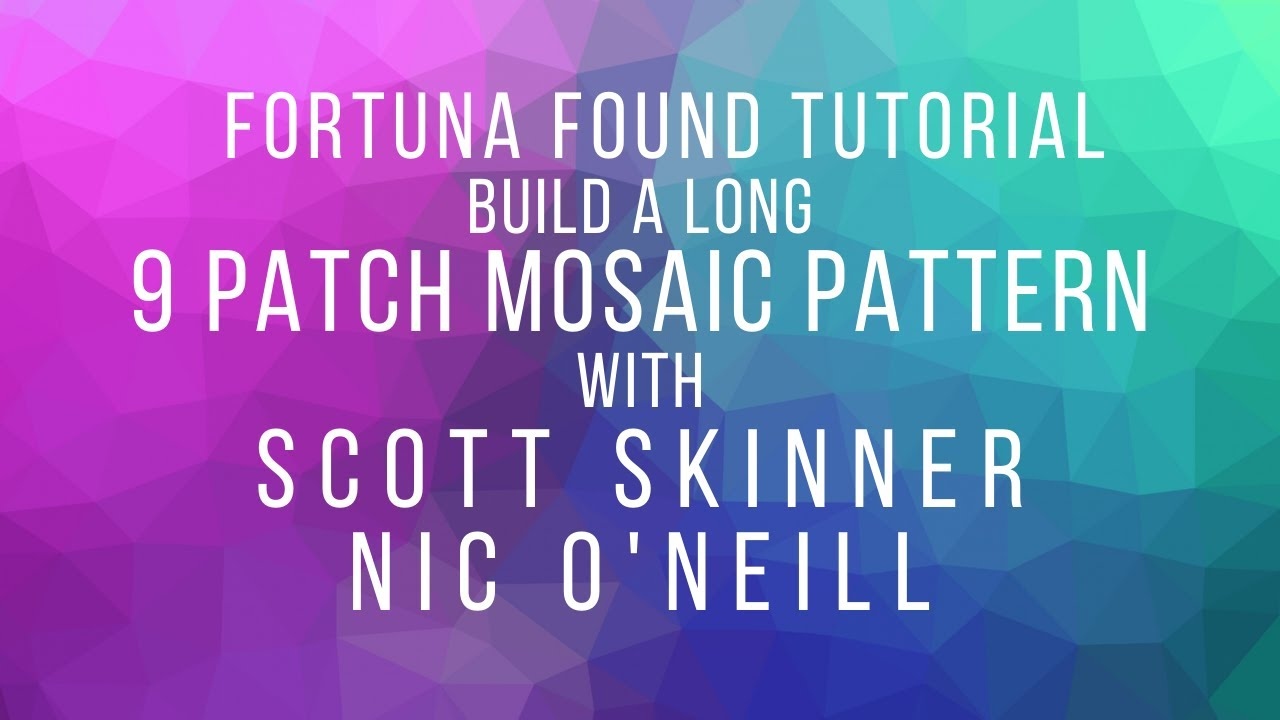 9 Patch Mosaic Panel - By Scott Skinner - Build-a-long and Tutorial