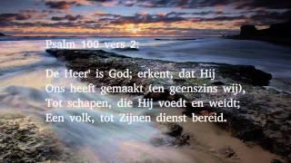 Psalm 100 vers 1, 2, 3 en 4 - Juich aarde, juich alom den Heer