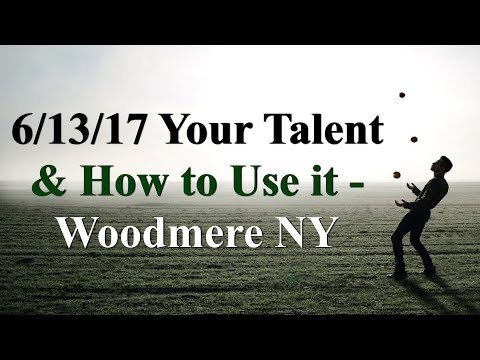 6/13/17 Your Talent & How to Use it - Woodmere NY