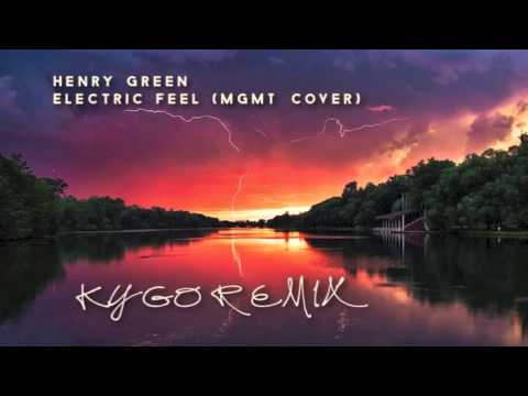 Henry Green - Electric Feel (Kygo Remix)