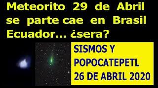 asteroide del 29 de abril caen meteoritos en brasil  sismos en mexico y el mundo hoy popocatépetl