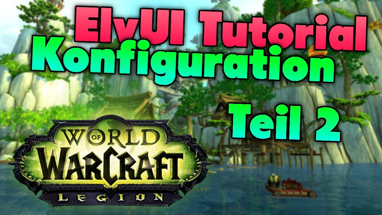 ElvUI Tutorial Guide für World of Warcraft (WoW) Legion 7 0 3 -  Konfiguration Teil 1