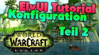 ElvUI Tutorial Guide für Woŗld of Warcraft (WoW) Legion 7.0.3 - Konfiguration Teil 2