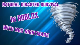 Playing Natural Disaster Survival In Roblox With Neo Nightmare