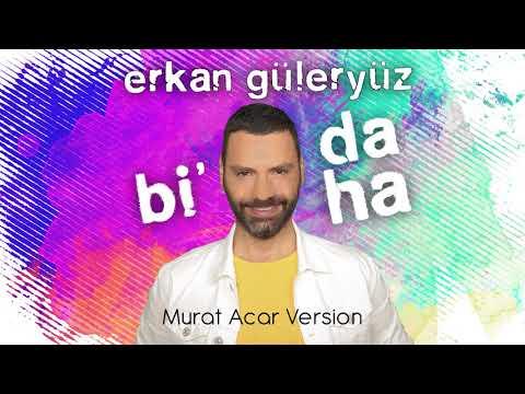 Erkan Güleryüz - Bi Daha (Murat Acar Version Audio)