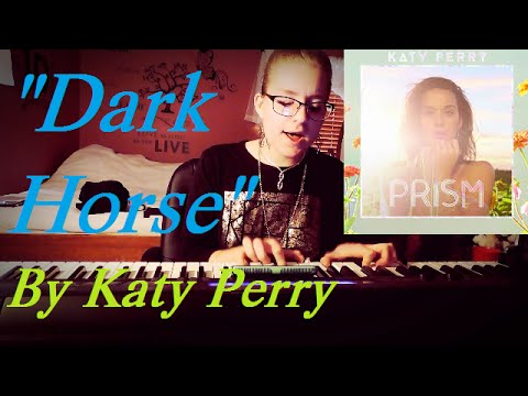 """""""DARK HORSE"""" By Katy Perry- Piano & Vocal Cover!"""
