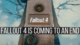 Fallout 4 is Coming to An End atleast for me