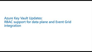 Azure Key Vault Updates: RBAC support for data plane and Event Grid integration