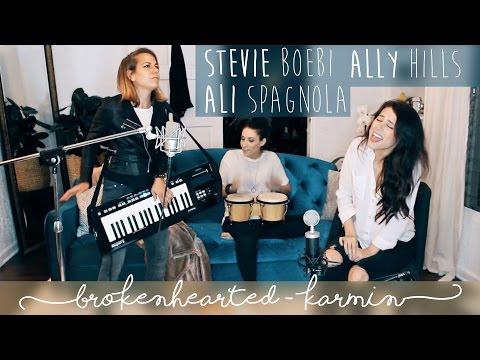 Brokenhearted  Karmin Stevie Boebi, Ally Hills & Ali Spagnola