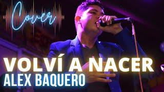 Volví a Nacer (Cover Carlos Vives) / ALEX BAQUERO YouTube Videos
