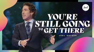 You're Still Going to Get There | Joel Osteen