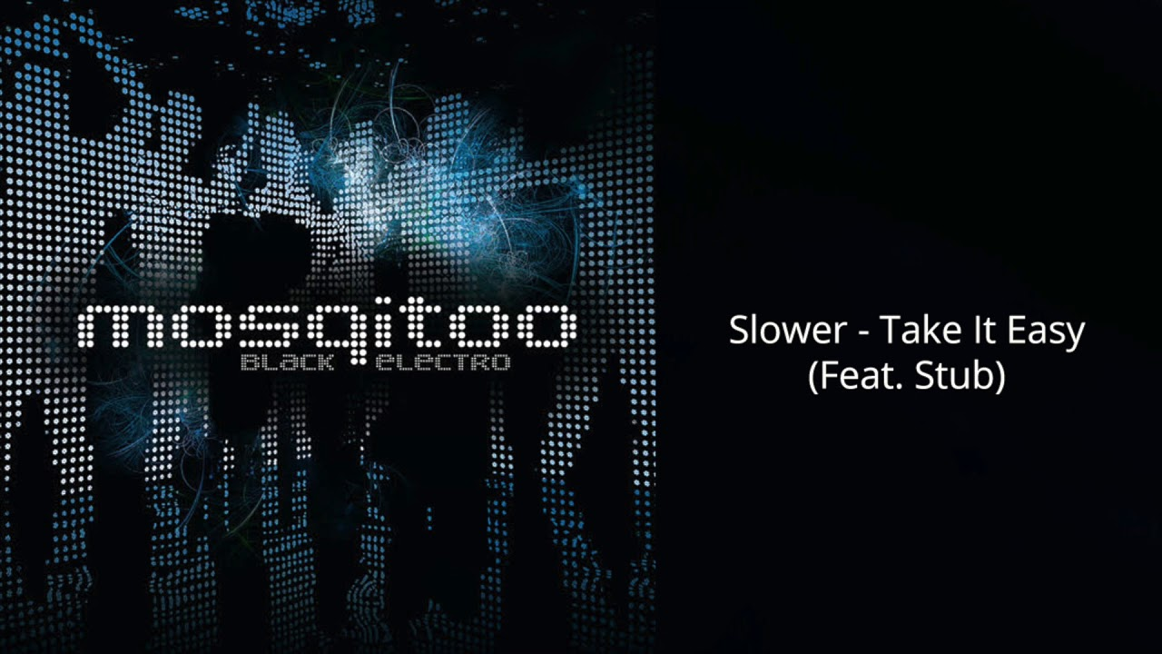 Mosqitoo feat. Stub – Slower – Take It Easy (Official Audio)