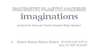 Fantastic Plastic Machine / dance dance dance feat. SU (RIP SLYME) ...