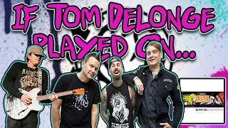 What If Tom DeLonge Had Played On California?