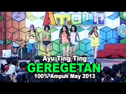 Ayu Ting Ting   Geregetan 100% Ampuh May 2013