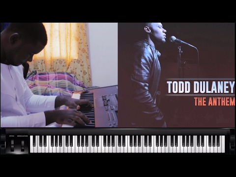 The Anthem Todd Dulaney Piano Cover And Tutorial Youtube