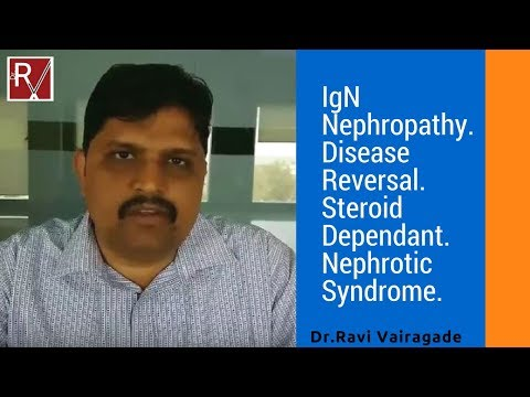 IgN Nephropathy. Disease Reversal. Steroid Dependant. Nephrotic Syndrome.