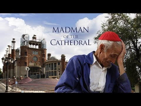 Madman of the Cathedral. Former monk spends 50 years building a church on his own