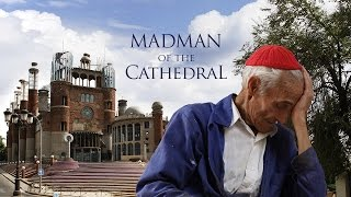 Madman of the Cathedral. Former monk spends 50 years building a church on his own thumbnail