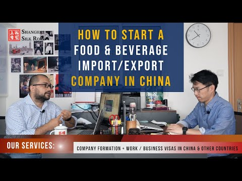 HOW TO START A FOOD IMPORT & EXPORT COMPANY IN CHINA | Shanghai Silk Road