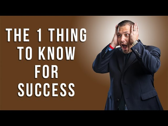 The 1 Thing to Know for Success and How to Succeed