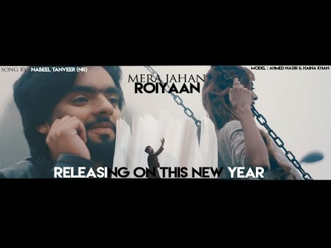Mera Jahan Roiyaan Full Song By Nabeel Rajput Ft.Awais Amjad/Ahmad Nasir(AN)/Hainiya Khan