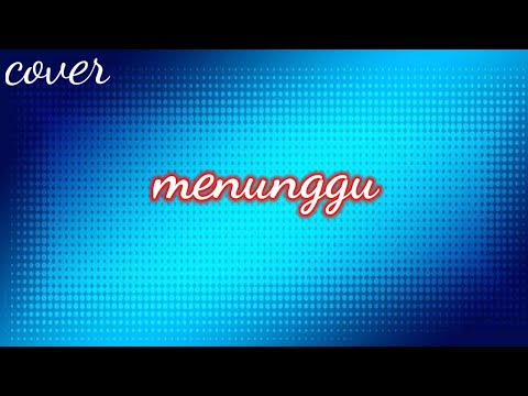 LOG GUNS - MENUNGGU (Smule cover version)