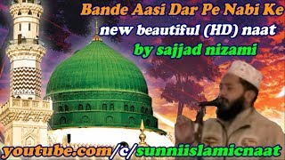 Video Bande Aasi Dar Pe Nabi Ke new beautiful (HD) naat by sajjad nizami sahab download MP3, 3GP, MP4, WEBM, AVI, FLV Juli 2018