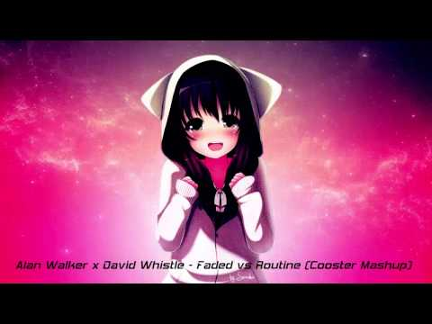 [Nightcore] Alan Walker x David Whistle - Routine vs Faded (Cooster Mashup)
