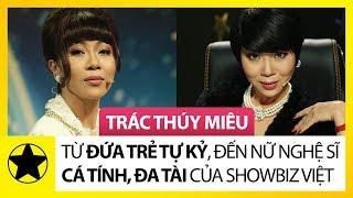 Trác Thúy Miêu - Từ Đứa Trẻ Tự Kỷ, Đến Nữ Nghệ Sĩ Cá Tính, Đa Tài Của Showbiz Việt