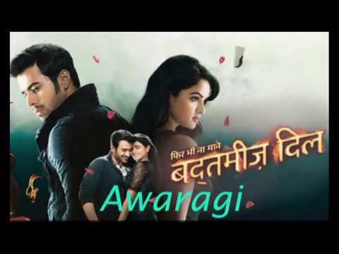 Awaragi- (Badtameez Dil)