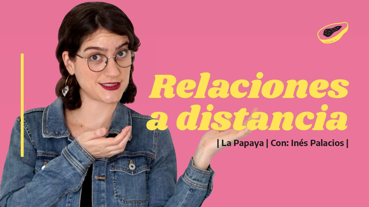 ¿CÓMO SOBREVIVIR a una RELACIÓN a DISTANCIA? (Ep. 51) | LA PAPAYA