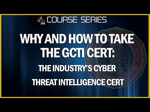 Why and How to Take the GCTI   The Industry's Cyber Threat Intelligence Certification