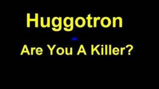 Huggotron - Are You A Killer?