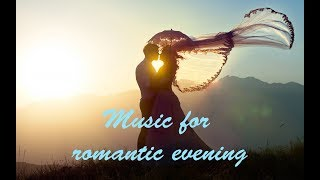 Music for a romantic evening~Chill Out Music  ~ Relaxing Music ~ Background Music 2015