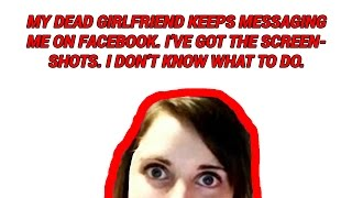 My Dead Girlfriend Keeps Messaging Me On Facebook [No Sleep Reddit]