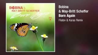 Bobina May Britt Scheffer Born Again Filatov Karas Remix