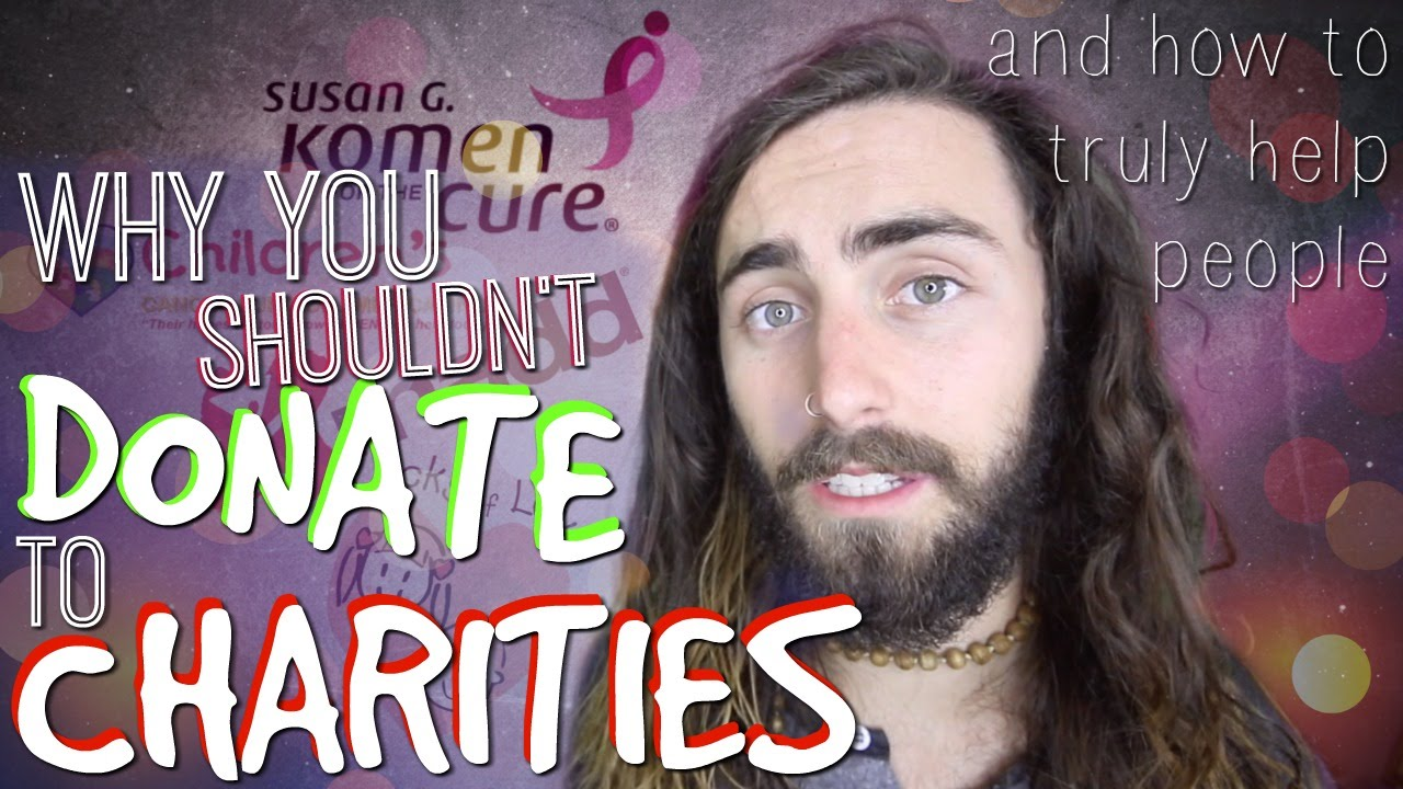 Why You SHOULDN'T Donate to Charities! (Their Dark Secrets & How to Truly Help)
