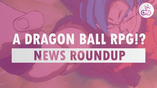 A DRAGON BALL RPG ANNOUNCED!? Game Oasis - Weekly Gaming News Roundup