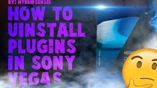 HOW TO UNINSTALL PLUGINS IN SONY VEGAS PERMANENTLY TUTORIAL 2017