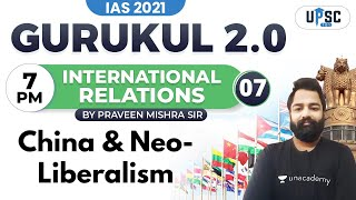 IAS 2021   Gurukul 2.0   IR by Praveen Sir   China \u0026 Neo-Liberalism