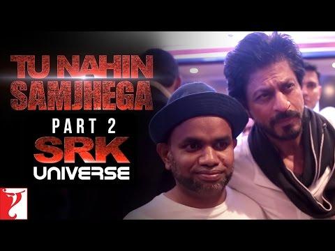 Tu Nahin Samjhega Part 2 - SRK Universe - Fan   Shah Rukh Khan