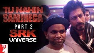 Tu Nahin Samjhega Part 2 - SRK Universe - FAN | Shah Rukh Khan