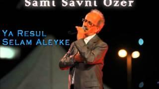 Sami Savni Özer - Ya Resul Selam Aleyke