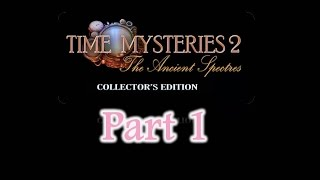 Time Mysteries 2: The Ancient Spectres (CE) - Part1 - w/Wardfire